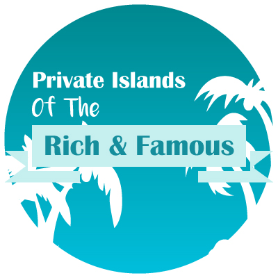 Private Islands of the Rich and Famous
